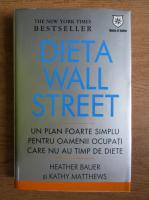Anticariat: Heather Bauer - Dieta wall street. Un plan foarte simplu pentru oamenii ocupati care nu au timp de diete
