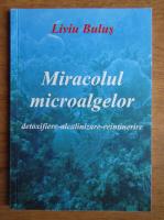 Anticariat: Liviu Bulus - Miracolul microalgelor. Detoxifiere-alcalinizare-reintinerire