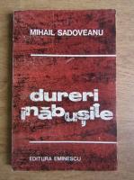Anticariat: Mihail Sadoveanu - Dureri inabusite