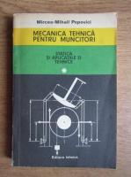 Anticariat: Mircea Mihail Popovici - Mecanica tehnica pentru muncitori (volumul 1)