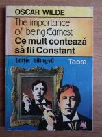Oscar Wilde - Ce mult conteaza sa fii constant (editie bilingva)