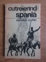 Anticariat: Romulus Cioflec - Cutreierand Spania