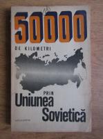 Anticariat: Silviu Podina - 50000 de kilometri prin Uniunea Sovietica