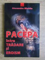Anticariat: Alexandru Nichita - Pacepa intre tradare si eroism