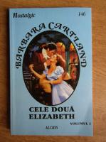 Anticariat: Barbara Cartland - Cele doua Elizabeth (volumul 1)
