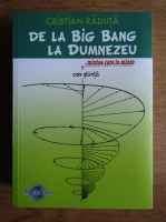 Anticariat: Cristian Raduta - De la Big Bang la Dumnezeu
