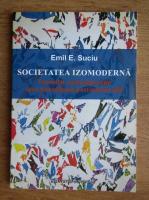 Anticariat: Emil Suciu - Societatea izomoderna. Tranzitii contemporane spre paradigma postindustriala