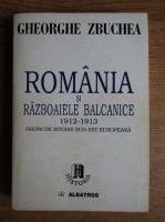 Gheorghe Zbuchea - Romania si Razboaiele Balcanice 1912-1913
