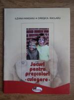 Ileana Hanganu - Jocuri pentru prescolari. Culegere