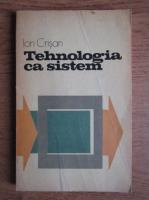 Anticariat: Ion Crisan - Tehnologia ca sistem