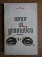 Anticariat: Ion Roman - Umor si gramatica