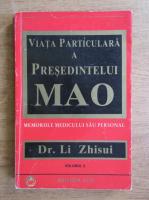 Li Zhisui - Viata particulara a presedintelui Mao. Memoriile medicului sau personal (volumul 2)