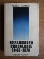 Anticariat: Nicolae Ecobescu - Dezarmarea. Cronologie 1945-1978