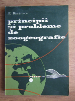 Anticariat: P. Banarescu - Principii si probleme de zoogeografie