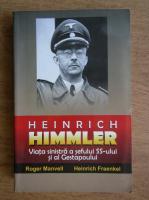 Anticariat: Roger Manvell, Heinrich Fraenkel - Heinrich Himmler Viata sinistra a sefului SS-ului si al Gestapoului