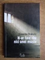 Slavenka Drakulic - N-ar face rau nici unei muste