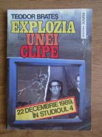 Anticariat: Teodor Brates - Explozia unei clipe. 22 decembrie 1989. O zi in studioul 4