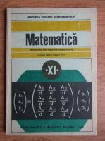Anticariat: C. Nastasescu - Matematica. Manual pentru clasa a XI-a. Elemente de algebra superioara