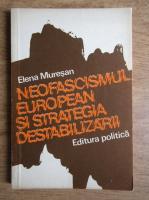 Anticariat: Elena Muresan - Neofascismul european si strategia destabilizarii