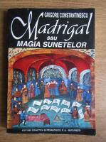 Anticariat: Grigore Constantinescu - Madrigal sau magia sunetelor
