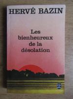 Anticariat: Herve Bazin - Les bienheureux de la desolation
