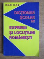 Anticariat: Ioan Ilas - Dictionar scolar de expresii si locutiuni romanesti