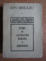 Ion Breazu - Studii de literatura romana si comparata (volumul 1)