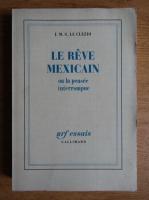 Jean Marie Gustave Le Clezio - Le reve mexicain ou la pensee interrompue