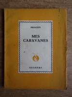 Louis Aragon - Mes caravanes et autres poemes