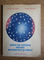 Anticariat: Nicolae Avram, Mihail Megan - Teste de control in matematica si fizica