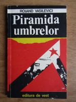 Roland Vasilevici - Piramida umbrelor
