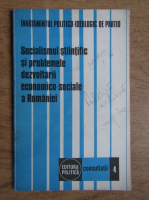Anticariat: Socialismul stiintific si problemele dezvoltarii economico-sociale a Romaniei (volumul 4)