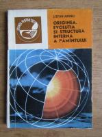 Anticariat: Stefan Airinei - Originea, evolutia si structura interna a pamantului