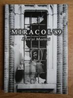 Teoctist - Miracol Decembrie '89. Eroi si Martiri