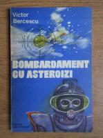 Anticariat: Victor Bercescu - Bombardament cu asteroizi