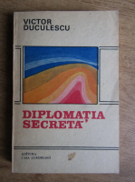 Anticariat: Victor Duculescu - Diplomatia secreta