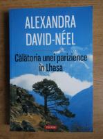 Anticariat: Alexandra David Neel - Calatoria unei parizience in Lhasa