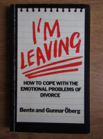 Anticariat: Bente Oberg - I'm leaving. How to cope with the emotional problems of divorce