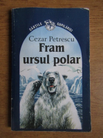Cezar Petrescu - Fram, ursul polar