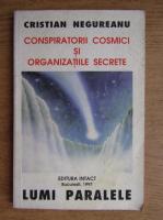 Cristian Negureanu - Conspiratorii cosmici si organizatiile secrete