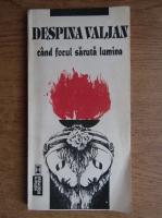 Anticariat: Despina Valjan - Cand focul saruta lumina