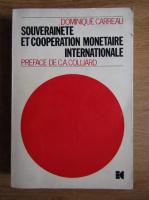 Anticariat: Dominique Carreau - Souverainete et cooperation monetaire internationale