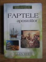 Anticariat: Ellen G. White - Faptele apostolilor