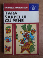 Anticariat: Gabriela Manolescu - Tara sarpelui cu pene