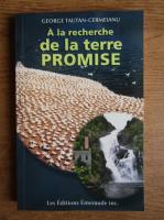 Anticariat: George Tautan Cermeianu - A la recherche de la terre promise