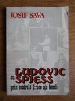 Anticariat: Iosif Sava - Cu Ludovic Spiess prin teatrele lirice ale lumii