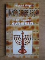 Michael Shapiro - Mandria evreiasca. 101 traditii evreiesti