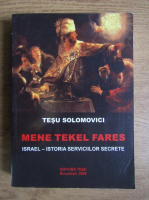 Anticariat: Tesu Solomovici - Mene, Tekel, Fares. Istoria serviciilor secrete israeliene