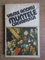 Anticariat: Vasile Andru - Muntele calvarului