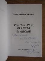 Anticariat: Vasile Sevastre Ghican - Vesti de pe o planeta in agonie (cu autograful autorului)